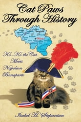 Cat Paws Through History - Ko-Ko the Cat Meets Napoleon Bonaparte ebook by Isabel H. Stepanian