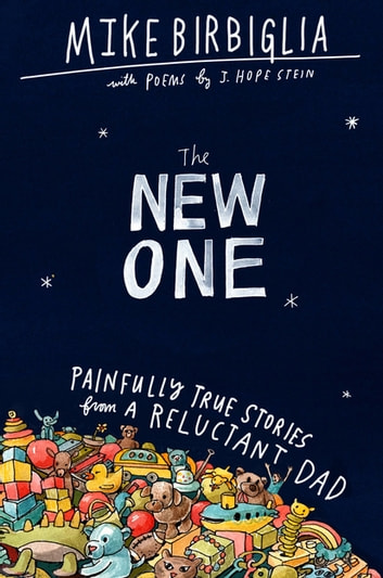 The New One - Painfully True Stories from a Reluctant Dad ebook by Mike Birbiglia