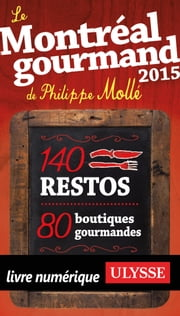 Le Montréal gourmand de Philippe Mollé 2015 ebook by Kobo.Web.Store.Products.Fields.ContributorFieldViewModel