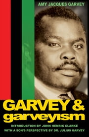 Garvey and Garveyism ebook by Amy Jacques Garvey,Julius Garvey,John Henrik Clarke