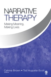 Narrative Therapy - Making Meaning, Making Lives ebook by Catrina Brown,Tod Augusta-Scott