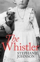 The Whistler ebook by Stephanie Johnson