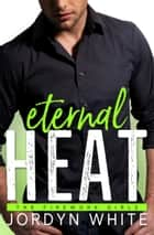 Eternal Heat ebook by Jordyn White