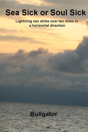 Sea Sick or Soul Sick - Lightning can strike over ten miles in a horizontal direction ebook by Bullgator