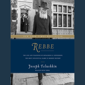 Rebbe - The Life and Teachings of Menachem M. Schneerson, the Most Influential Rabbi in Modern History audiobook by Joseph Telushkin