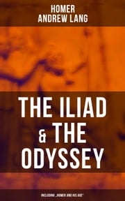 "The Iliad & The Odyssey (Including ""Homer and His Age"") ebook by Homer, Andrew Lang"