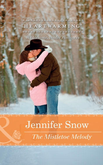The Mistletoe Melody (Mills & Boon Heartwarming) (A Brookhollow Story, Book 4) ebook by Jennifer Snow