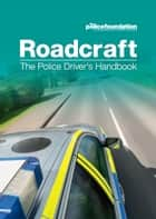 Roadcraft - The Police Driver's Handbook ebook by The Police Foundation The Police Foundation
