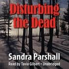 Disturbing the Dead audiobook by Sandra Parshall, Poisoned Pen Press