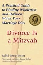 Divorce Is a Mitzvah ebook by Rabbi Perry Netter,Rabbi Laura Geller