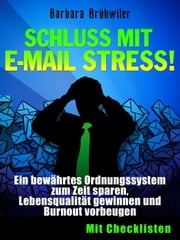 Schluss mit E-Mail Stress! Ein bewährtes Ordnungssystem zum Zeit sparen, Lebensqualität gewinnen und Burnout vorbeugen. ebook by Kobo.Web.Store.Products.Fields.ContributorFieldViewModel