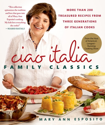 Ciao italia family classics ebook by mary ann esposito ciao italia family classics more than 200 treasured recipes from three generations of italian cooks fandeluxe Ebook collections