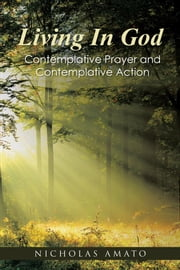 Living in God - Contemplative Prayer and Contemplative Action ebook by Nicholas Amato