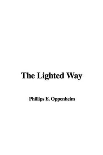 The Lighted Way eBook by E. Phillips Oppenheim