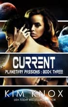 Current - Planetary Passions, #3 ebook by Kim Knox