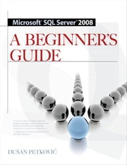 MICROSOFT SQL SERVER 2008 A BEGINNER'S GUIDE 4/E ebook by Dusan Petkovic