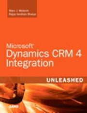 Microsoft Dynamics CRM 4 Integration Unleashed ebook by Marc J. Wolenik,Rajya Vardhan Bhaiya