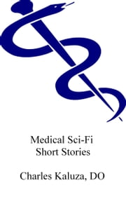 Medical Sci-Fi Short Stories ebook by Charles Kaluza