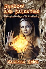 Shadow and Salvation: Faculty and Students of the Theological College of St. Van Helsing ebook by Vanessa Knipe