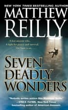 Seven Deadly Wonders - A Novel eBook von Matthew Reilly