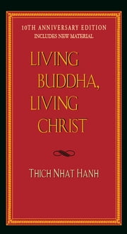 Living Buddha, Living Christ 10th Anniversary Edition ebook by Thich Nhat Hanh,Elaine Pagels