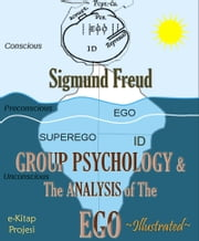 Group Psychology and The Analysis of The Ego - Illustrated & Psychology Glossary & Index Added Inside ebook by Sigmund Freud,James Strachey,Murat Ukray