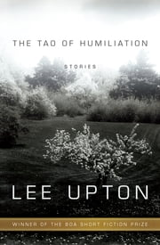 The Tao of Humiliation ebook by Lee Upton