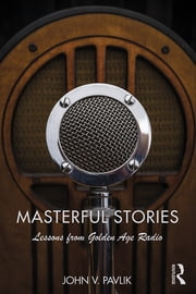 Masterful Stories - Lessons from Golden Age Radio ebook by John V Pavlik