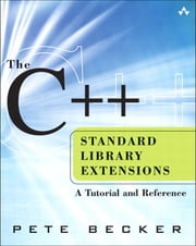 The C++ Standard Library Extensions - A Tutorial and Reference ebook by Pete Becker
