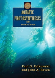 Aquatic Photosynthesis: (Second Edition) ebook by Falkowski, Paul G.