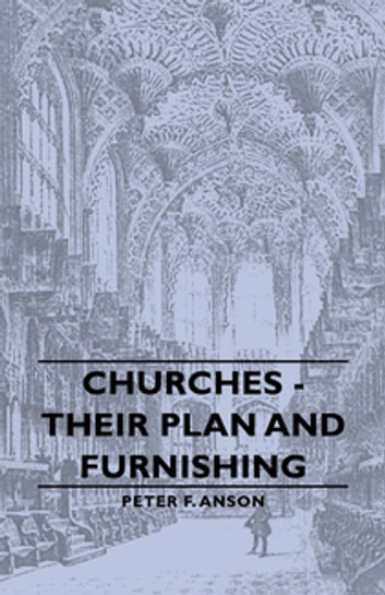 Churches - Their Plan and Furnishing ebook by Peter F. Anson