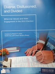 Diverse, Disillusioned, and Divided: Millennial Values and Voter Engagement in the 2012 Election ebook by Robert P. Jones