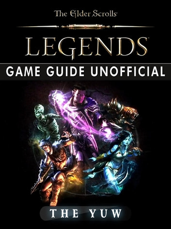 Elder Scrolls Legends Game Guide Unofficial ebook by The Yuw