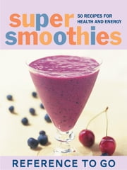Super Smoothies: Reference to Go - 50 Recipes for Health and Energy ebook by Mary Corpening Barber,Sara Corpening Whiteford,E.J. Armstrong,Amy Neunsinger