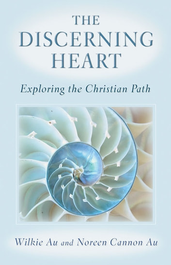 Discerning Heart, The: Exploring the Christian Path ebook by Wilkie Au and Noreen Cannon Au
