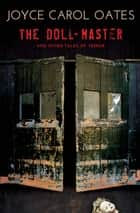 The Doll-Master - And Other Tales of Terror ebook by Joyce Carol Oates
