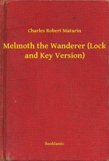 Melmoth the Wanderer (Lock and Key Version) ebook by Charles Robert Maturin