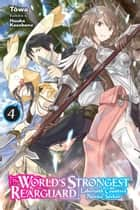 The World's Strongest Rearguard: Labyrinth Country's Novice Seeker, Vol. 4 (light novel) ebook by Tôwa, Huuka Kazabana
