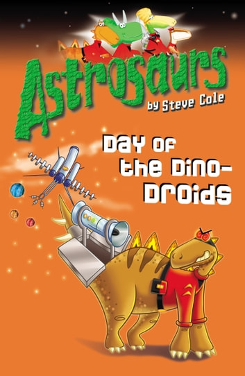Astrosaurs 7: Day of the Dino-Droids ebook by Steve Cole