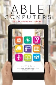 Tablet Computers in the Academic Library ebook by Rebecca K. Miller,Heather Moorefield-Lang,Carolyn Meier