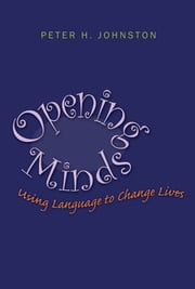 Opening Minds - Using Language to Change Lives ebook by Peter H. Johnston