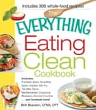 The Everything Eating Clean Cookbook: Includes - Pumpkin Spice Smoothie, Garlic Chicken Stir-Fry, Tex-Mex Tacos, Mediterranean Couscous, Blueberry Almond Crumble...and hundreds more! ebook by Britt Brandon