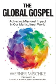 The Global Gospel - Achieving Missional Impact in Our Multicultural World ebook by Werner Mischke