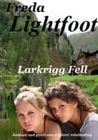 Larkrigg Fell ebook by Freda Lightfoot