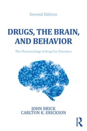 Drugs, the Brain, and Behavior - The Pharmacology of Drug Use Disorders ebook by John Brick,Carlton K. Erickson