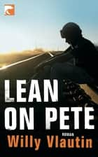 Lean on Pete ebook by Willy Vlautin, Robin Detje