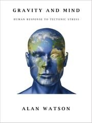 Gravity and Mind - Human Response to Tectonic Stress ebook by Alan Watson
