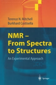 NMR — From Spectra to Structures - An Experimental Approach ebook by Terence N. Mitchell,Burkhard Costisella