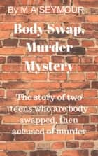 Body Swap Murder Mystery e-bok by M A Seymour