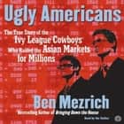 Ugly Americans audiobook by Ben Mezrich